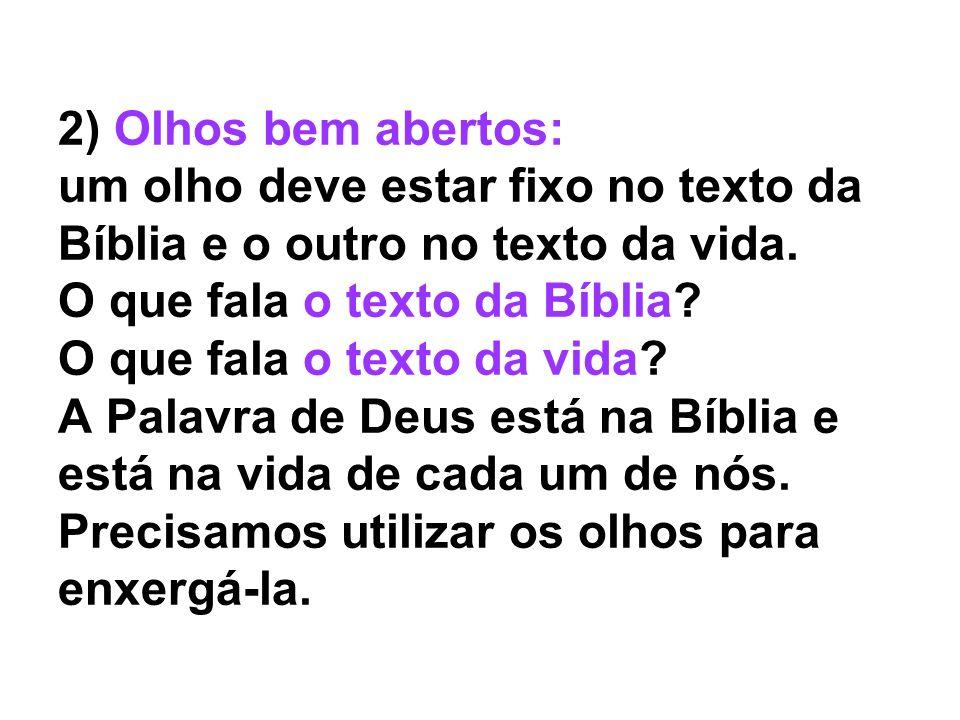2) Olhos bem abertos: um olho deve estar fixo no texto da Bíblia e o outro no texto da vida. O que fala o texto da Bíblia? O que fala o texto da vida?