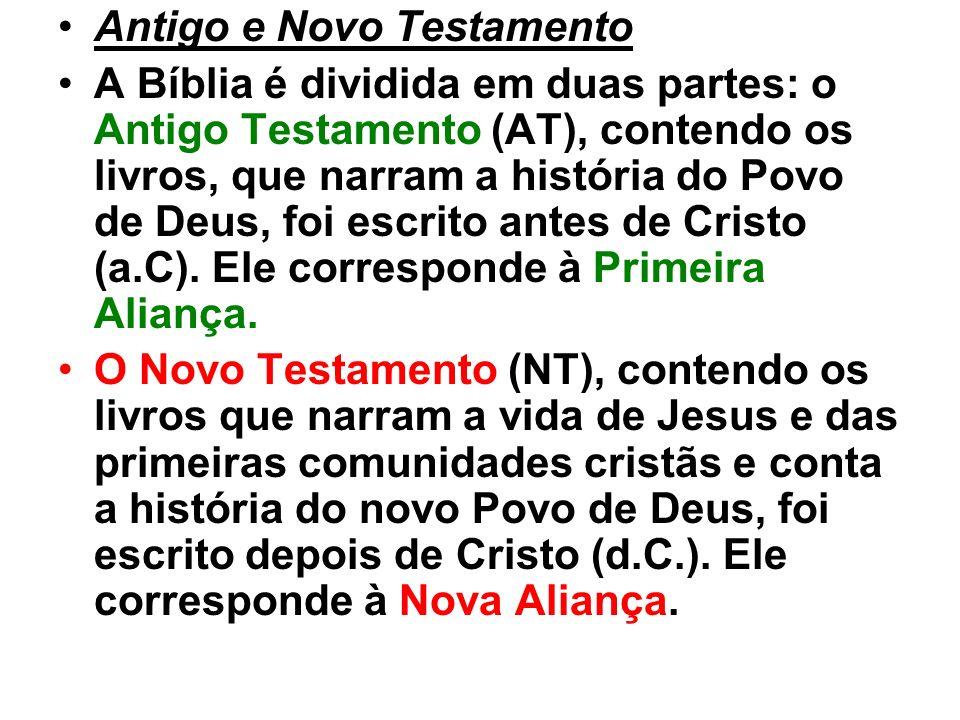 Antigo e Novo Testamento A Bíblia é dividida em duas partes: o Antigo Testamento (AT), contendo os livros, que narram a história do Povo de Deus, foi