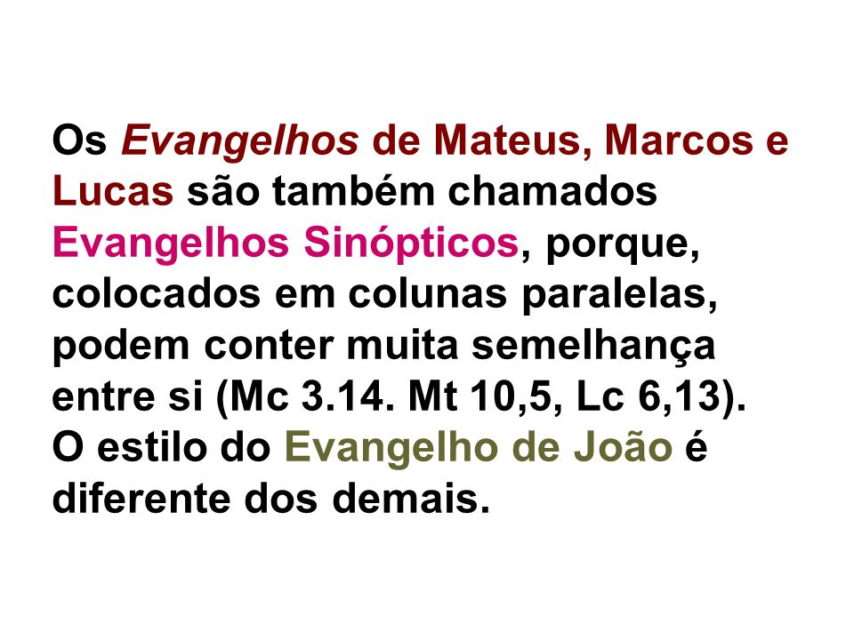 Os Evangelhos de Mateus, Marcos e Lucas são também chamados Evangelhos Sinópticos, porque, colocados em colunas paralelas, podem conter muita semelhan