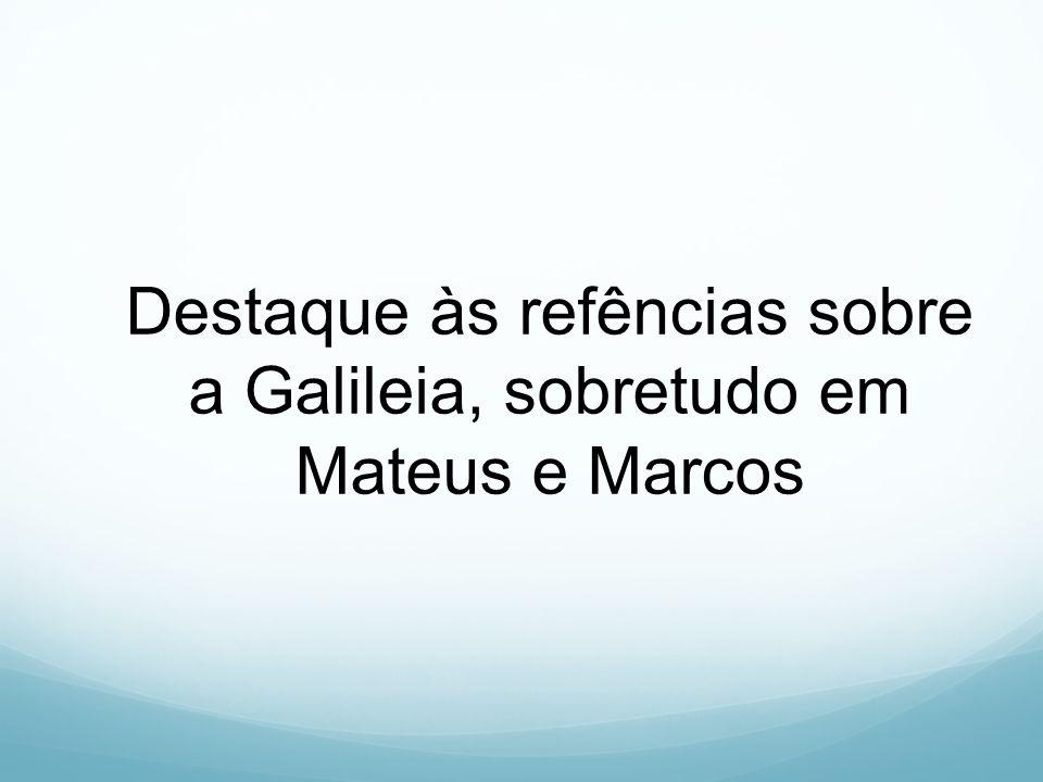Destaque às refências sobre a Galileia, sobretudo em Mateus e Marcos