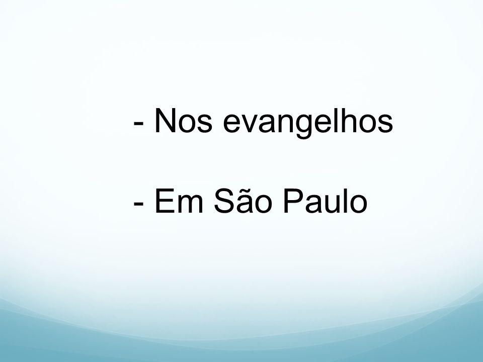 - Nos evangelhos - Em São Paulo