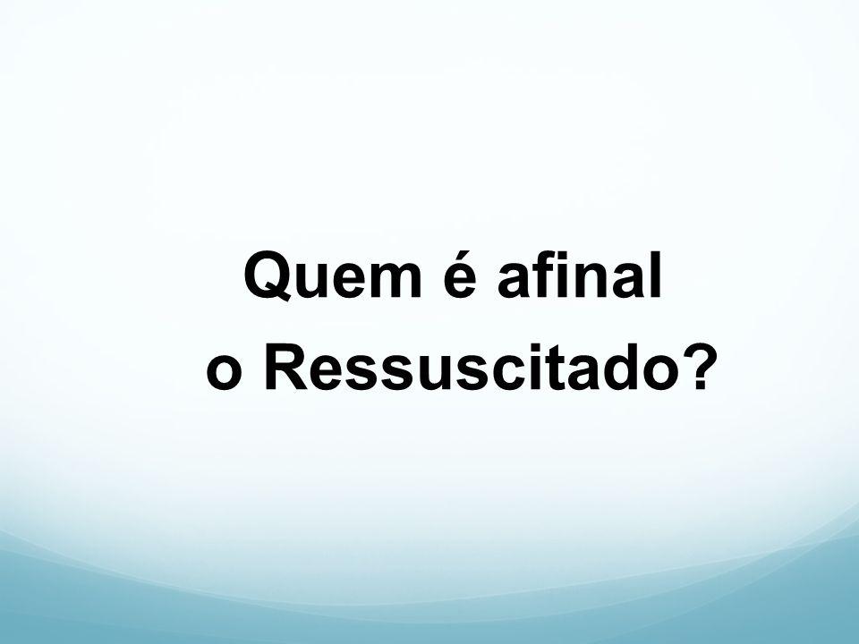 Quem é afinal o Ressuscitado?