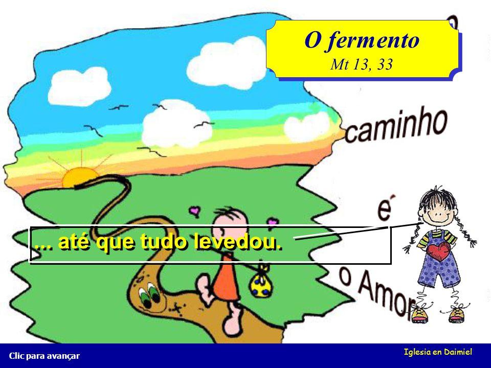 Iglesia en Daimiel Clic para avançar La levadura Mt 13, 33 La levadura Mt 13, 33...e o misturou em três medidas de farinha...