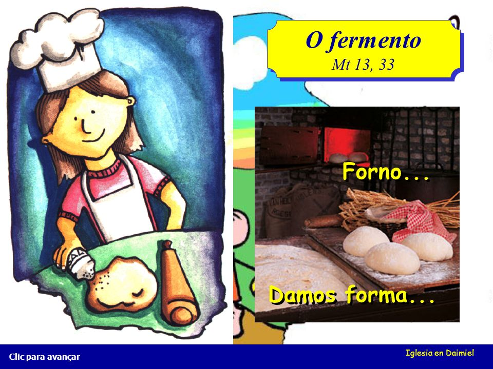 Iglesia en Daimiel Clic para avançar O fermento Mt 13, 33 O fermento Mt 13, 33 Amassamos...