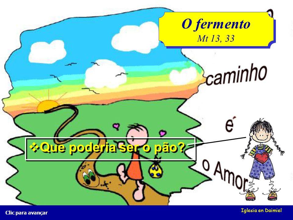 Iglesia en Daimiel Clic para avançar O fermento Mt 13, 33 O fermento Mt 13, 33 Bom, bom... Umas perguntas: Bom, bom... Umas perguntas: