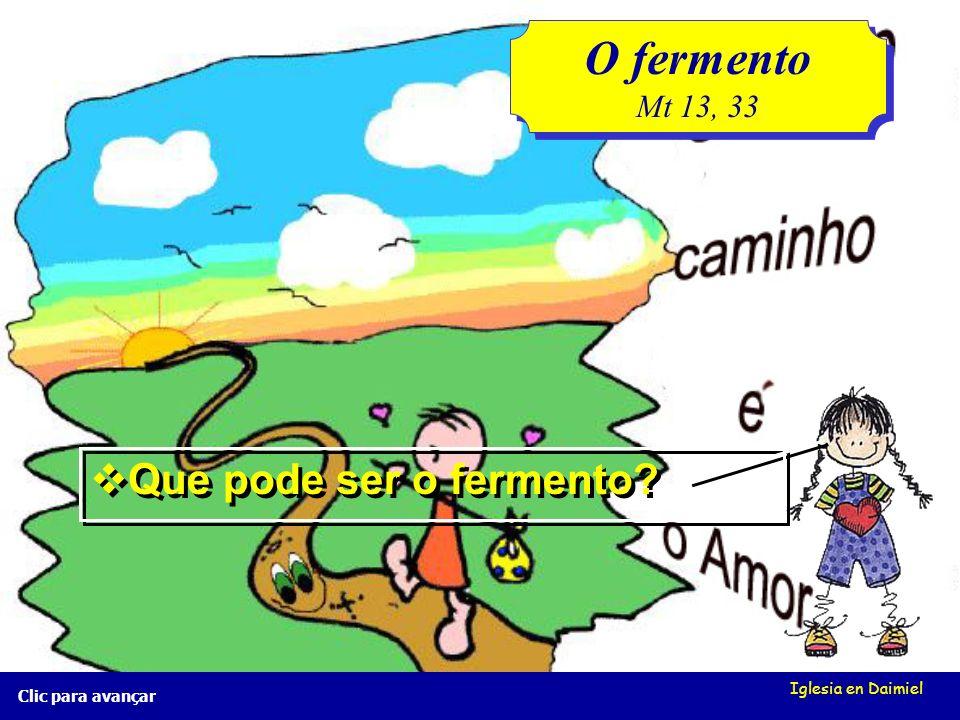 Iglesia en Daimiel Clic para avançar O fermento Mt 13, 33 O fermento Mt 13, 33 Que poderia ser o pão?
