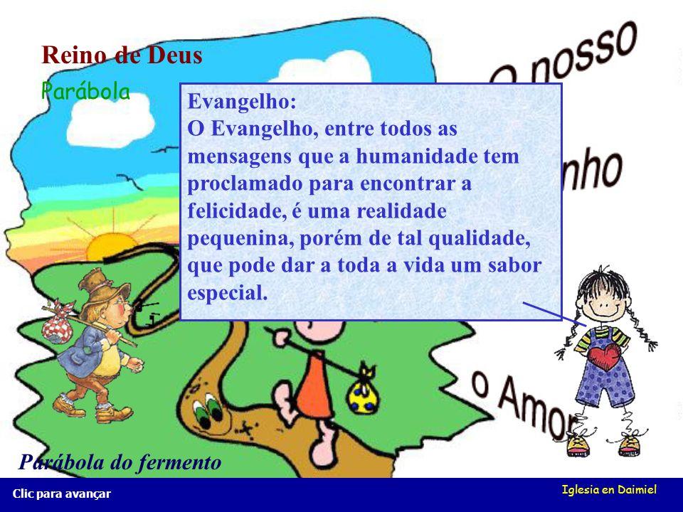 Iglesia en Daimiel Vamos ver umas palavras para começar. (Clic na palavra escolhida) Reino de Deus Evangelho Parábola Parábola do fermento Clic para a