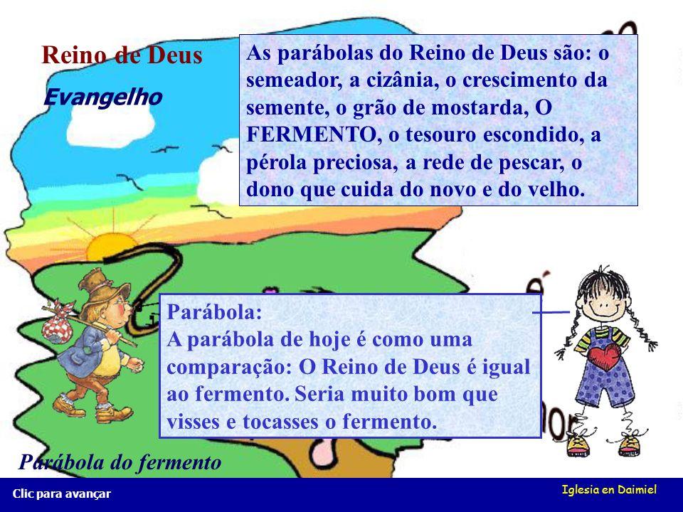 Iglesia en Daimiel Reino de Deus Evangelho Parábola do fermento Parábola: A parábola de hoje é como uma comparação: O Reino de Deus é igual ao fermento.