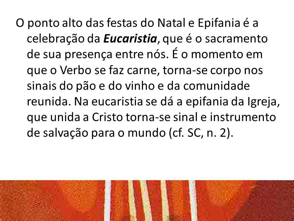 O ponto alto das festas do Natal e Epifania é a celebração da Eucaristia, que é o sacramento de sua presença entre nós. É o momento em que o Verbo se