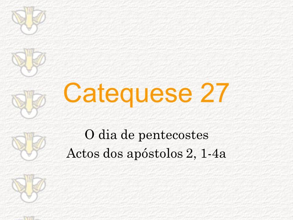 Catequese 27 O dia de pentecostes Actos dos apóstolos 2, 1-4a