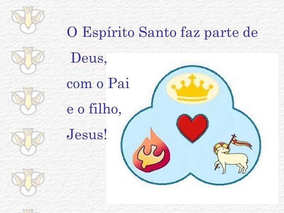 O Espírito Santo faz parte de Deus, com o Pai e o filho, Jesus!