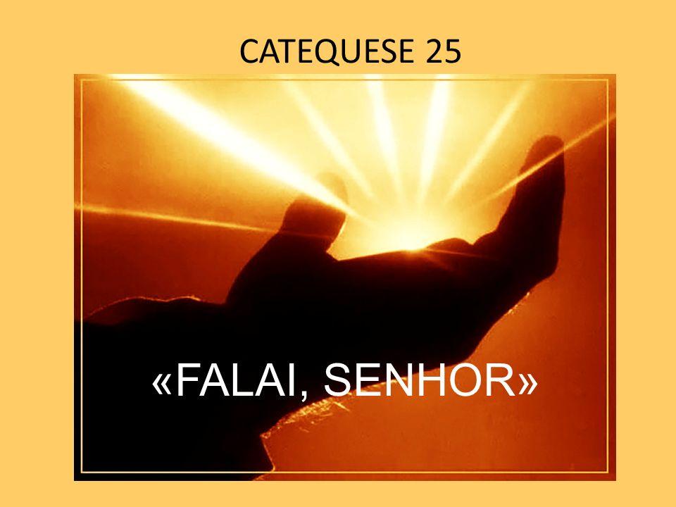 CATEQUESE 25 «FALAI, SENHOR»