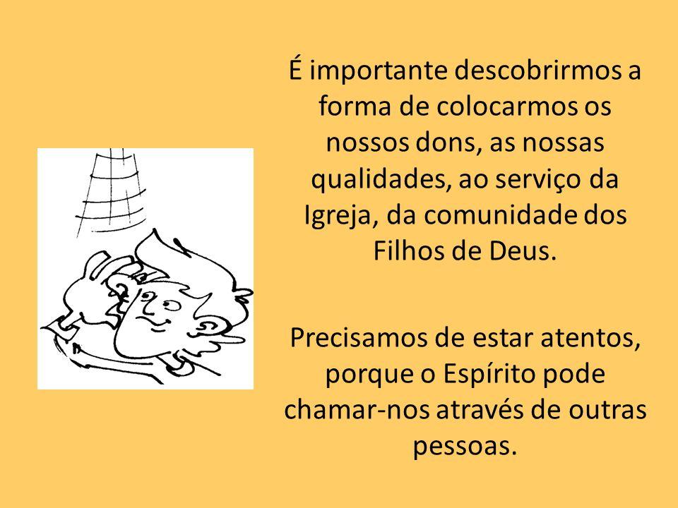 É importante descobrirmos a forma de colocarmos os nossos dons, as nossas qualidades, ao serviço da Igreja, da comunidade dos Filhos de Deus. Precisam
