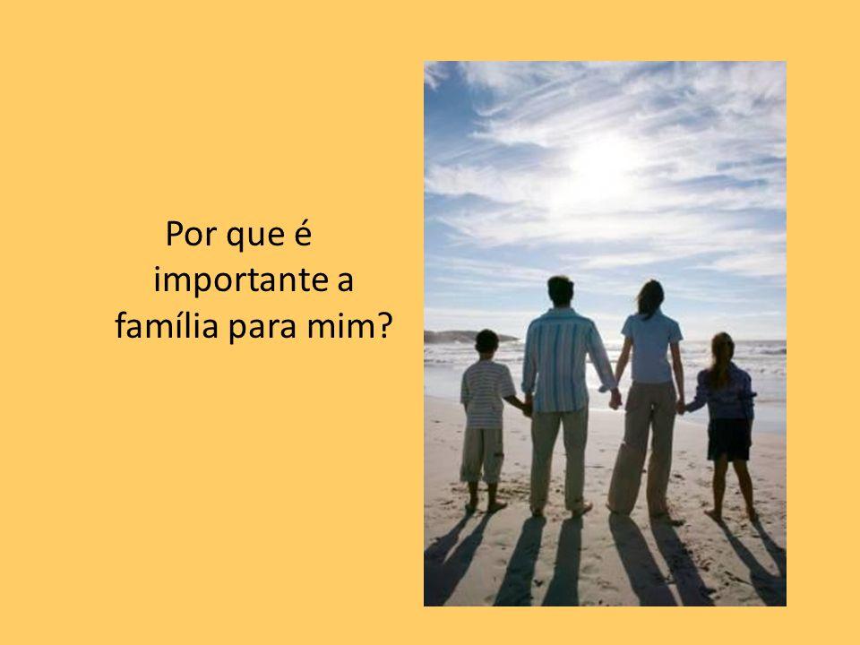 Por que é importante a família para mim?