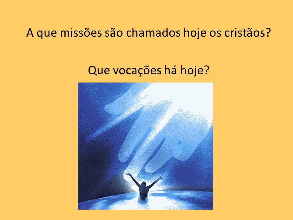 A que missões são chamados hoje os cristãos? Que vocações há hoje?