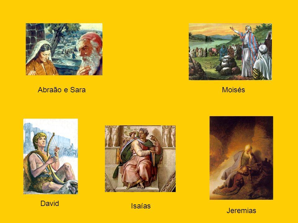 Abraão e SaraMoisés David Isaías Jeremias