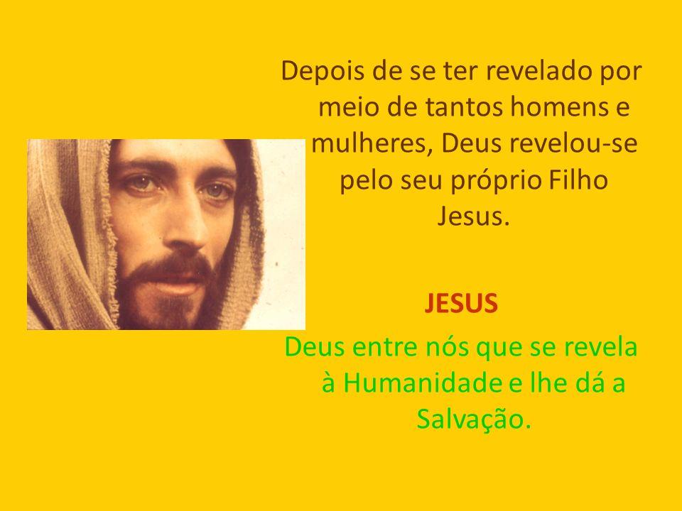 Depois de se ter revelado por meio de tantos homens e mulheres, Deus revelou-se pelo seu próprio Filho Jesus. JESUS Deus entre nós que se revela à Hum