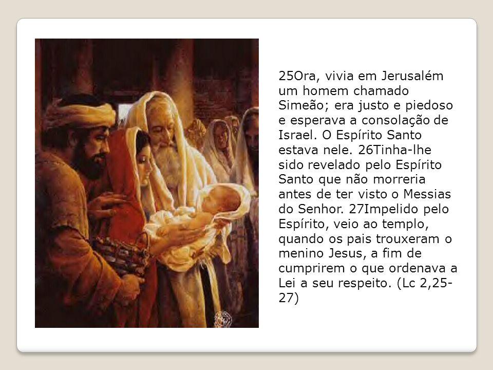 28Simeão tomou-o nos braços e bendisse a Deus, dizendo: 29«Agora, Senhor, segundo a tua palavra, deixarás ir em paz o teu servo, 30porque meus olhos viram a Salvação 31que ofereceste a todos os povos, 32Luz para se revelar às nações e glória de Israel, teu povo.» (Lc 2,28-32)