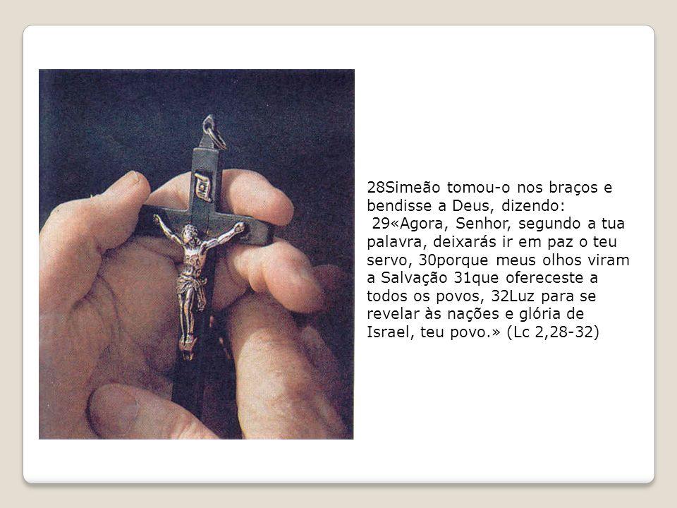 28Simeão tomou-o nos braços e bendisse a Deus, dizendo: 29«Agora, Senhor, segundo a tua palavra, deixarás ir em paz o teu servo, 30porque meus olhos v