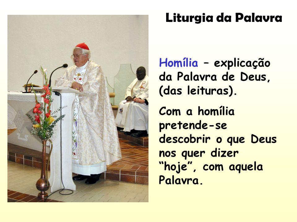 Liturgia da Palavra Homília – explicação da Palavra de Deus, (das leituras). Com a homília pretende-se descobrir o que Deus nos quer dizer hoje, com a