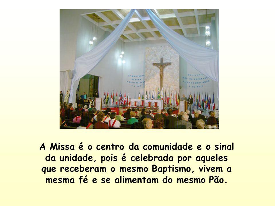 A Missa é o centro da comunidade e o sinal da unidade, pois é celebrada por aqueles que receberam o mesmo Baptismo, vivem a mesma fé e se alimentam do