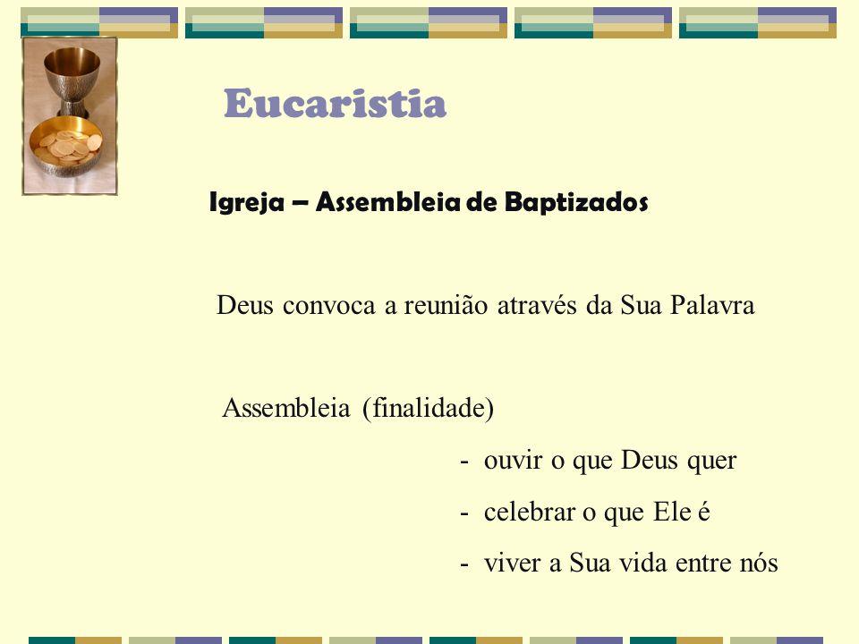 Eucaristia Deus reúne o Povo para ouvir a Sua Palavra e fazer Aliança com ele.
