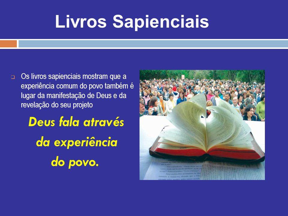 Os livros sapienciais mostram que a experiência comum do povo também é lugar da manifestação de Deus e da revelação do seu projeto Deus fala através d