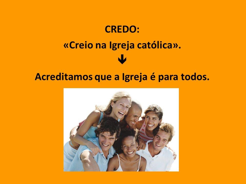 CREDO: «Creio na Igreja católica». Acreditamos que a Igreja é para todos.