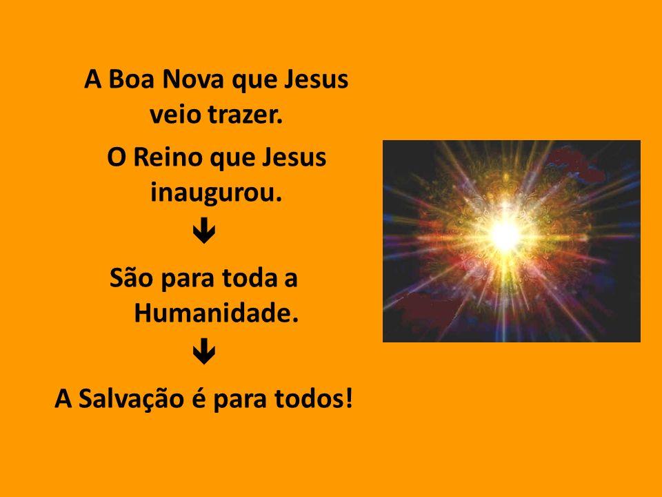 A Boa Nova que Jesus veio trazer.O Reino que Jesus inaugurou.