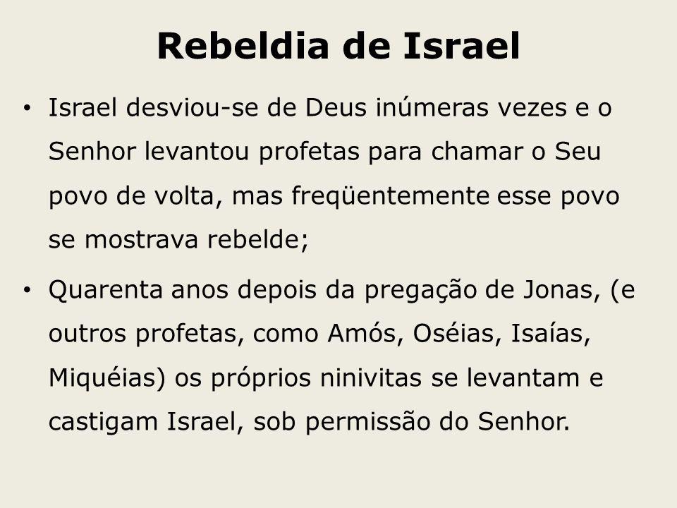 Rebeldia de Israel Israel desviou-se de Deus inúmeras vezes e o Senhor levantou profetas para chamar o Seu povo de volta, mas freqüentemente esse povo
