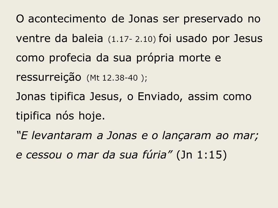 O acontecimento de Jonas ser preservado no ventre da baleia (1.17- 2.10) foi usado por Jesus como profecia da sua própria morte e ressurreição (Mt 12.