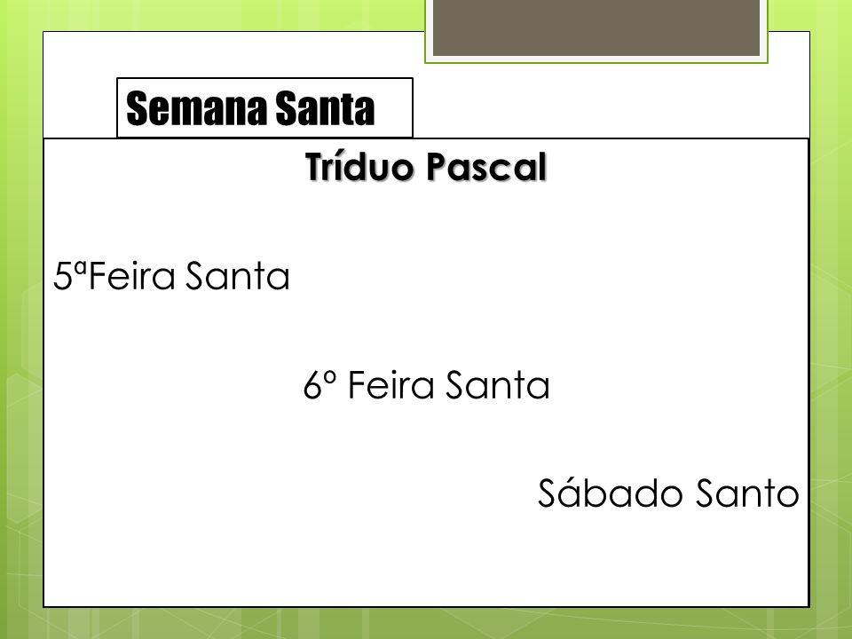 Semana Santa Tríduo Pascal 5ªFeira Santa 6º Feira Santa Sábado Santo
