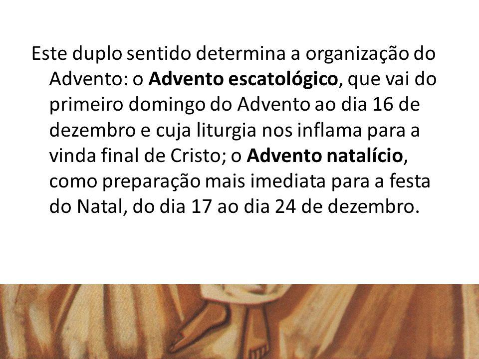 Este duplo sentido determina a organização do Advento: o Advento escatológico, que vai do primeiro domingo do Advento ao dia 16 de dezembro e cuja lit