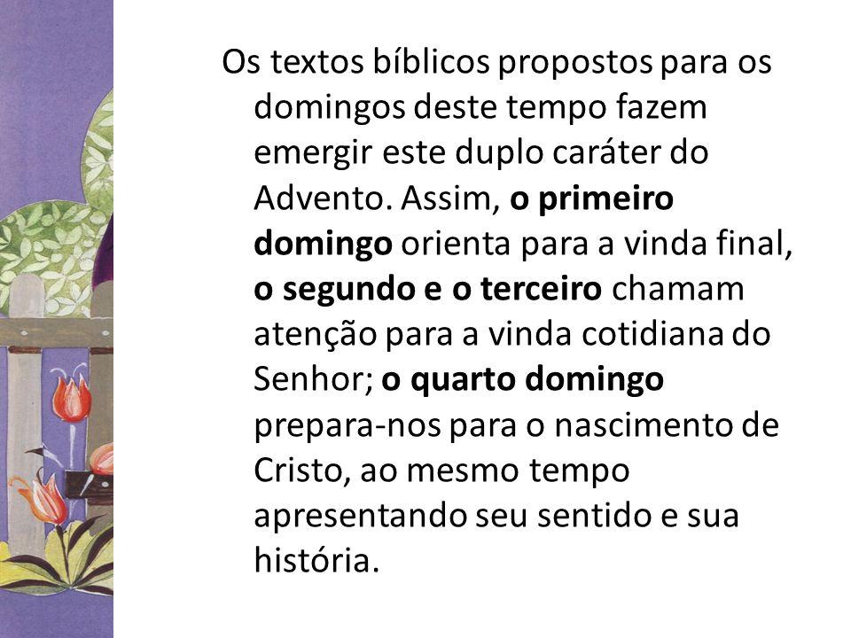 Os textos bíblicos propostos para os domingos deste tempo fazem emergir este duplo caráter do Advento. Assim, o primeiro domingo orienta para a vinda