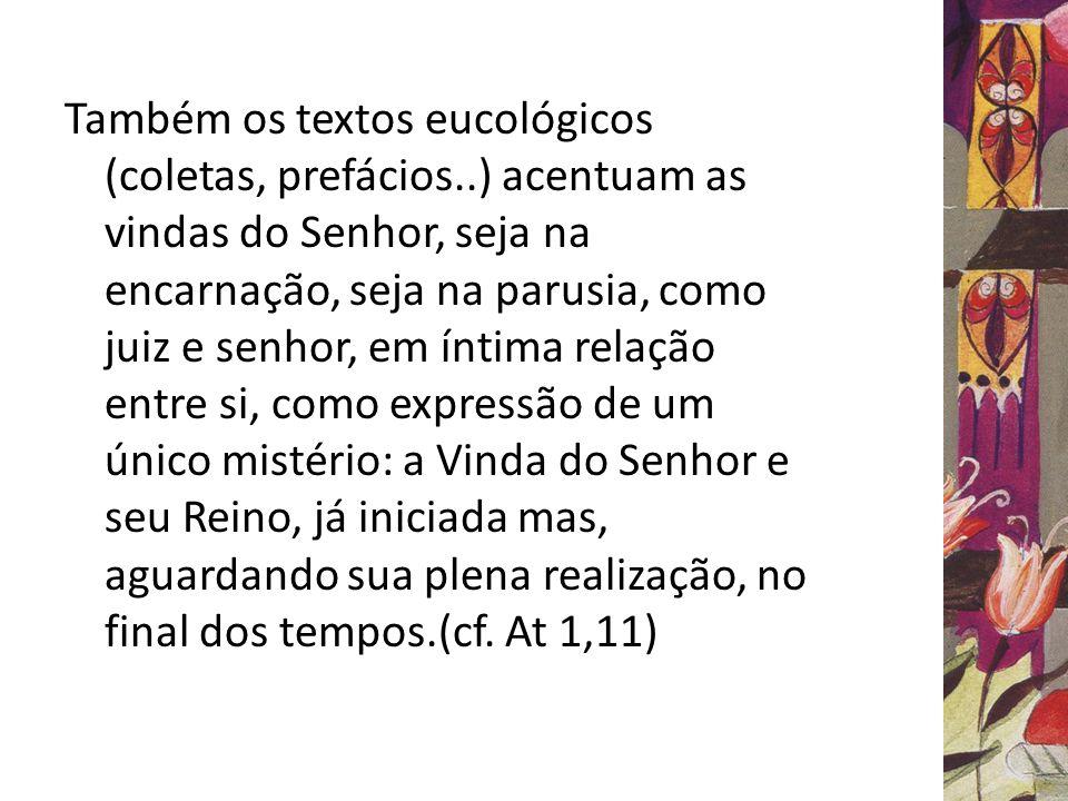 Também os textos eucológicos (coletas, prefácios..) acentuam as vindas do Senhor, seja na encarnação, seja na parusia, como juiz e senhor, em íntima r