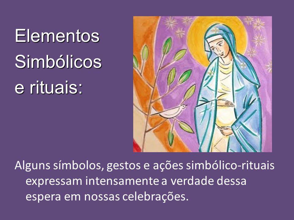 ElementosSimbólicos e rituais: Alguns símbolos, gestos e ações simbólico-rituais expressam intensamente a verdade dessa espera em nossas celebrações.