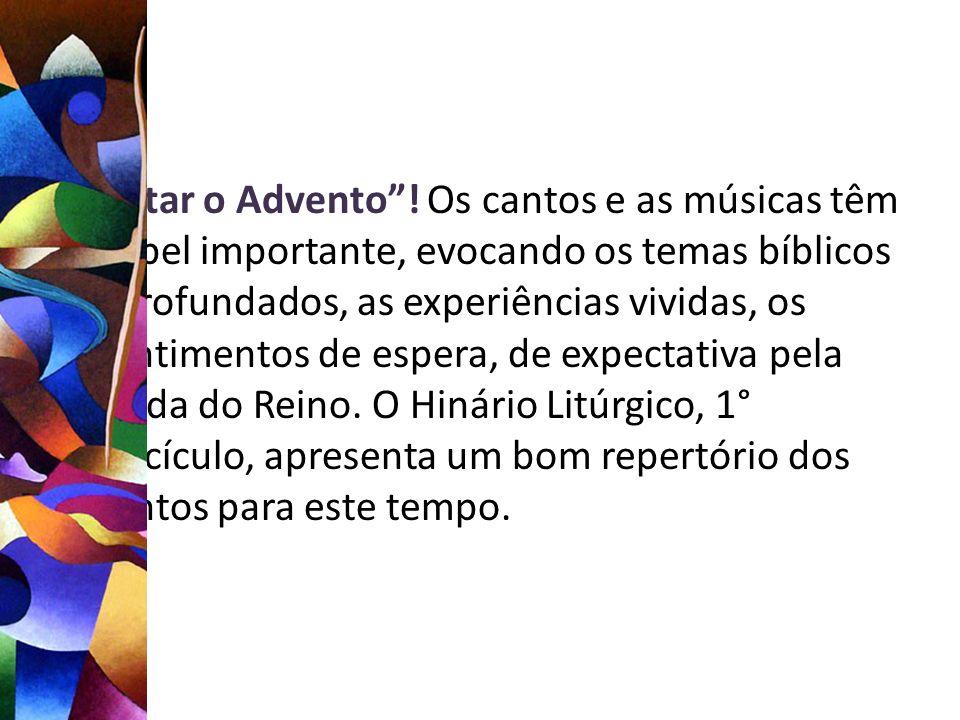 Cantar o Advento! Os cantos e as músicas têm papel importante, evocando os temas bíblicos aprofundados, as experiências vividas, os sentimentos de esp