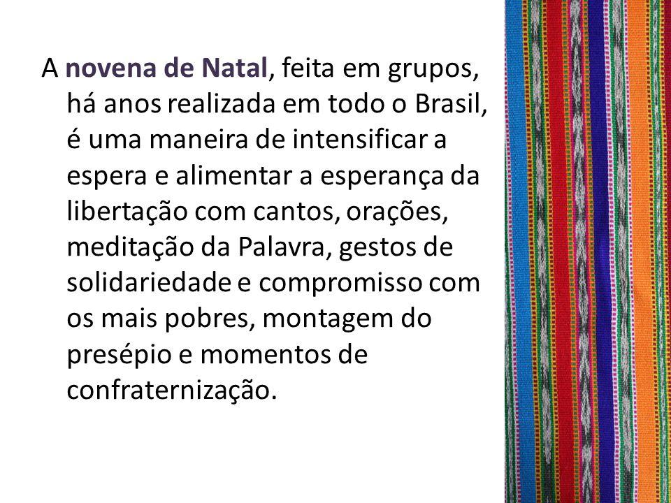 A novena de Natal, feita em grupos, há anos realizada em todo o Brasil, é uma maneira de intensificar a espera e alimentar a esperança da libertação c