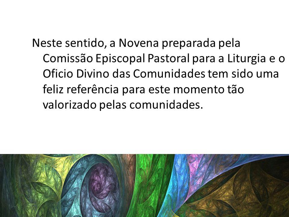 Neste sentido, a Novena preparada pela Comissão Episcopal Pastoral para a Liturgia e o Oficio Divino das Comunidades tem sido uma feliz referência par