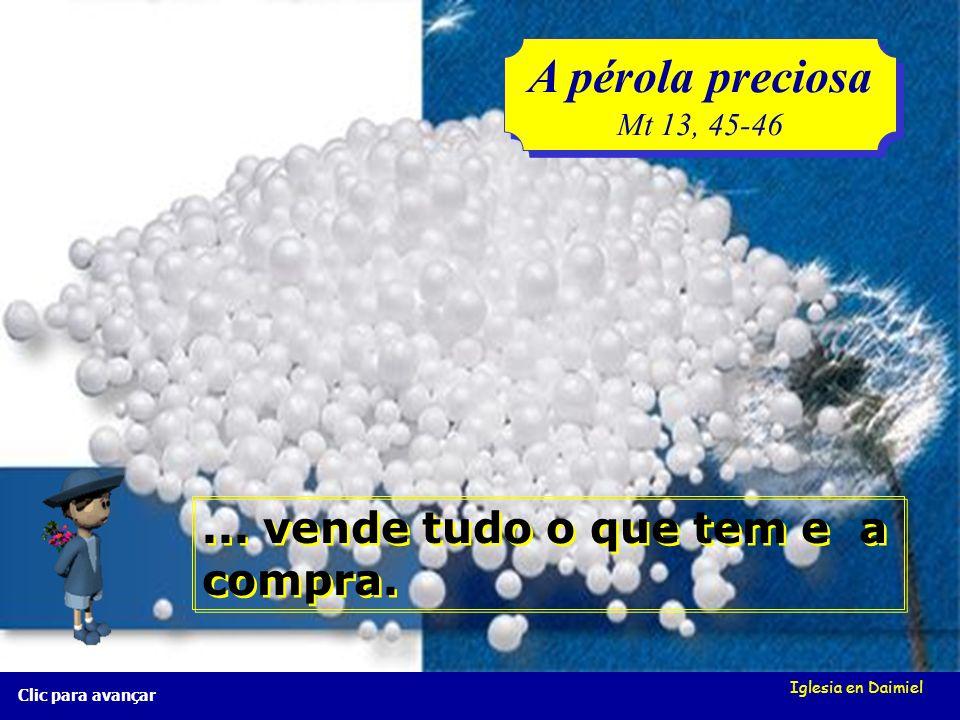 Iglesia en Daimiel A pérola preciosa Mt 13, 45-46 A pérola preciosa Mt 13, 45-46 Clic para avançar Quando encontra uma jóia muito valiosa... Quando en
