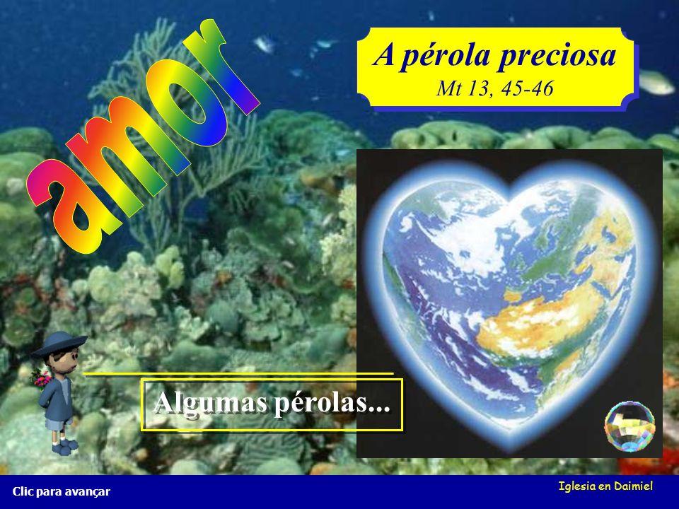 Iglesia en Daimiel A pérola preciosa Mt 13, 45-46 A pérola preciosa Mt 13, 45-46 Clic para avançar Algumas pérolas... Algumas pérolas...