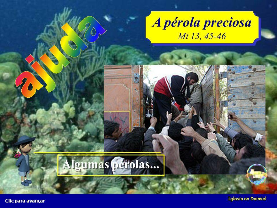Iglesia en Daimiel A pérola preciosa Mt 13, 45-46 A pérola preciosa Mt 13, 45-46 Clic para avançar Algumas pérolas...