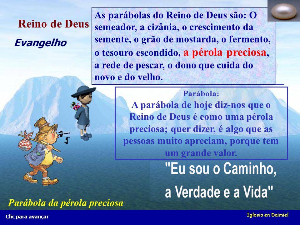 Iglesia en Daimiel Clic para avançar Parábola: A parábola de hoje diz-nos que o Reino de Deus é como uma pérola preciosa; quer dizer, é algo que as pessoas muito apreciam, porque tem um grande valor.