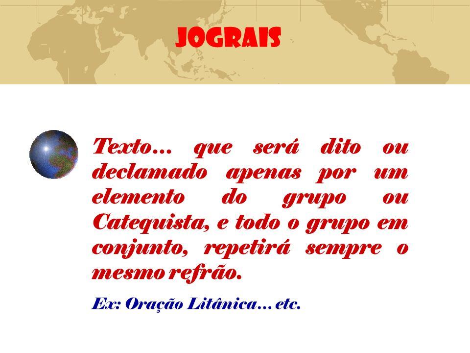 JOGRAIS Texto… que será dito ou declamado apenas por um elemento do grupo ou Catequista, e todo o grupo em conjunto, repetirá sempre o mesmo refrão. E