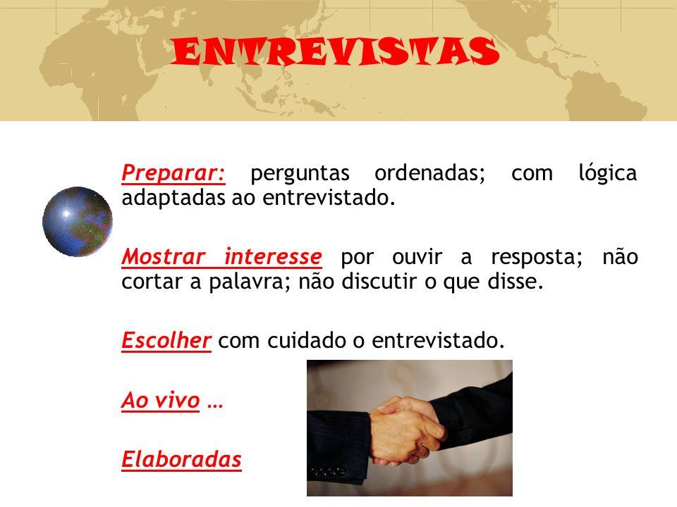 ENTREVISTAS Preparar: perguntas ordenadas; com lógica adaptadas ao entrevistado. Mostrar interesse por ouvir a resposta; não cortar a palavra; não dis