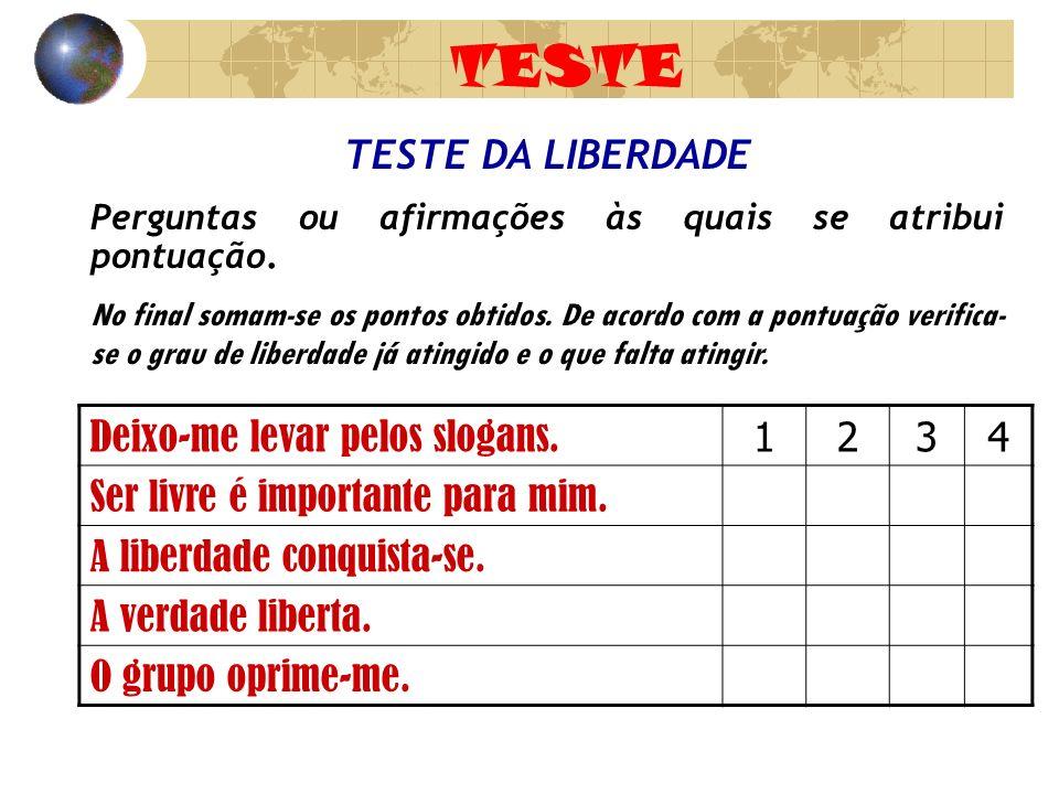 TESTE TESTE DA LIBERDADE Perguntas ou afirmações às quais se atribui pontuação. No final somam-se os pontos obtidos. De acordo com a pontuação verific