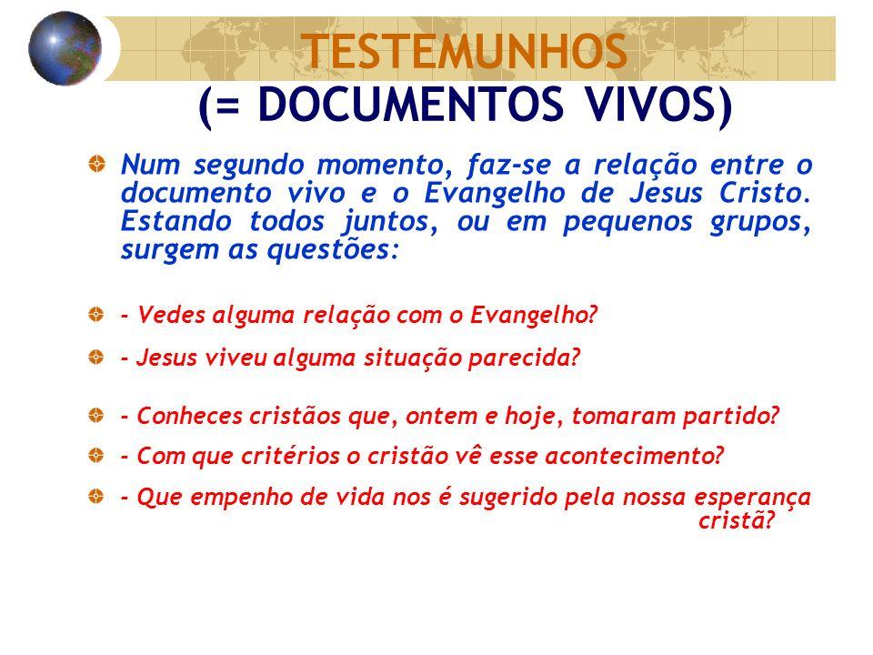 TESTEMUNHOS (= DOCUMENTOS VIVOS) Num segundo momento, faz-se a relação entre o documento vivo e o Evangelho de Jesus Cristo. Estando todos juntos, ou