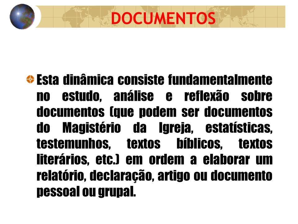 DOCUMENTOS Esta dinâmica consiste fundamentalmente no estudo, análise e reflexão sobre documentos (que podem ser documentos do Magistério da Igreja, e