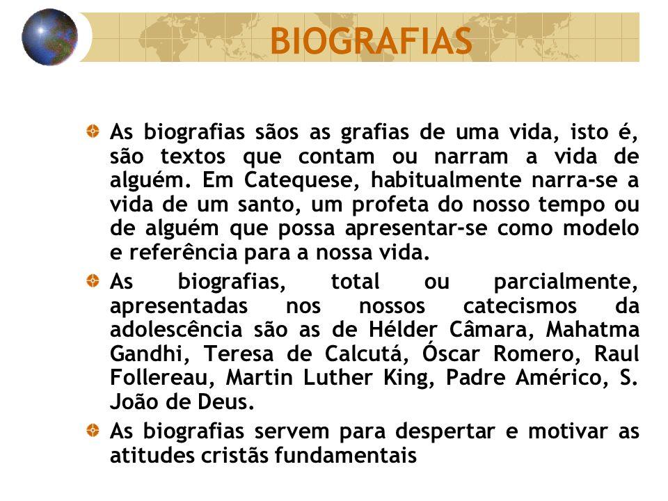 BIOGRAFIAS As biografias sãos as grafias de uma vida, isto é, são textos que contam ou narram a vida de alguém. Em Catequese, habitualmente narra-se a