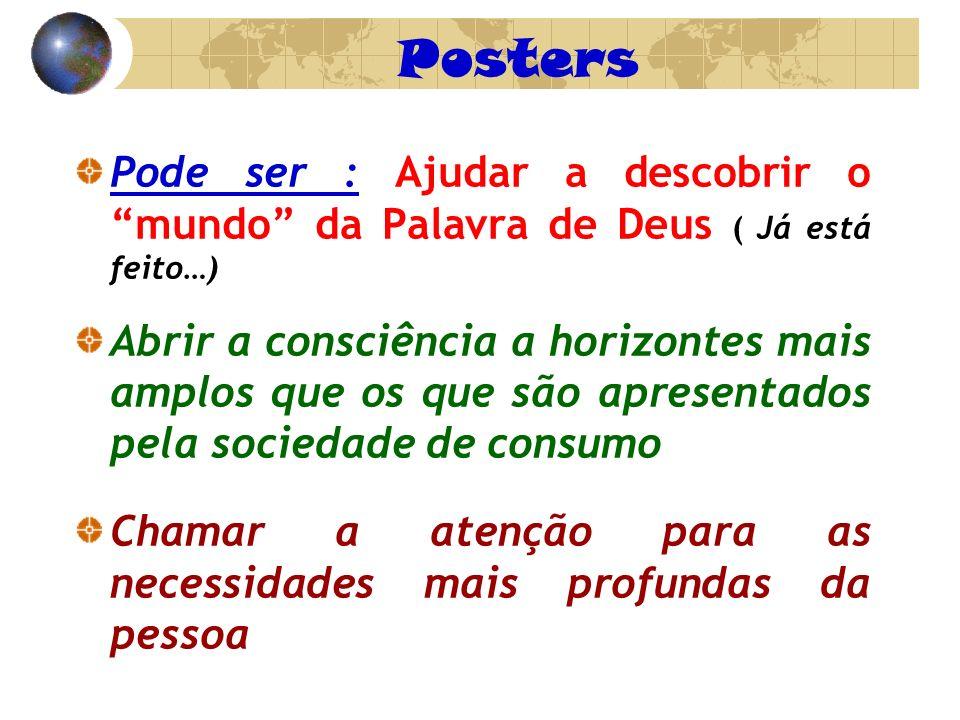 Posters Pode ser : Ajudar a descobrir o mundo da Palavra de Deus ( Já está feito…) Abrir a consciência a horizontes mais amplos que os que são apresen